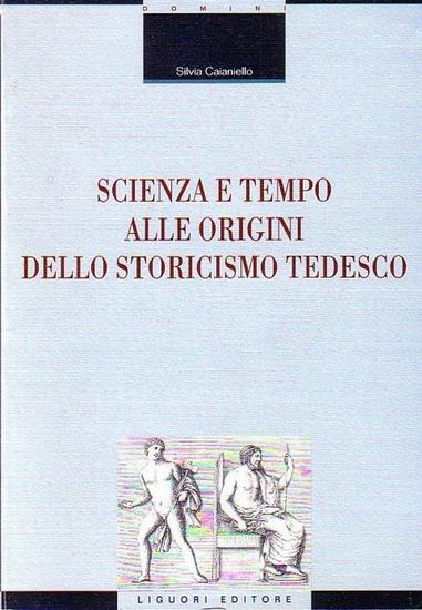 Caianiello, Silvia: Scienza e tempo alle origini dello storicismo Tedesco. 0