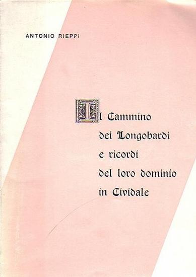 Rieppi, Antonio: Li Cammino die Langobardi e ricordi del loro dominio in Cividale. 0