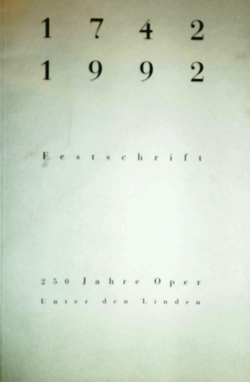Deutsche Staatsoper Berlin. Micaela von Marcard (Red.)- Intendanz (Hrsg.): 1742-1992 Festschrift. 250 Jahre Oper Unter den Linden Berlin. 0