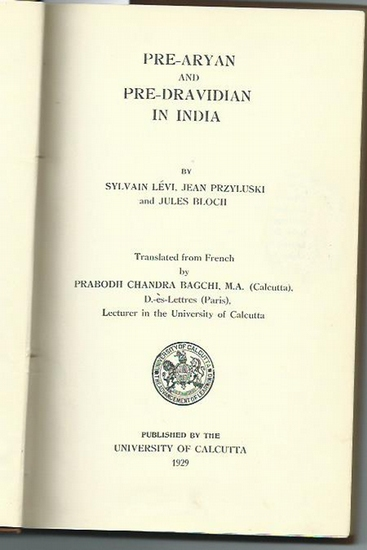 Lévi, Sylvain, Jean Przykuski and Jules Bloch: Pre-aryan and pre-dravidian in India. Translated from French by Prabodh Chandra Bagchi. With preface. Published by the University of Calcutta. 0