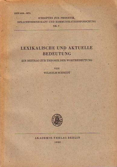 Schmidt, Wilhelm: Lexikalische und aktuelle Bedeutung. Ein Beitrag zur Theorie der Wortbedeutung. Mit Einleitung. (= Schriften zur Phonetik, Sprachwissenschaft und Kommunikationsforschung, Nr. 7). 0
