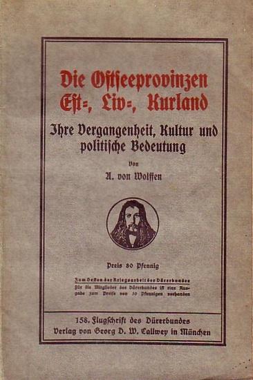 Wolffen, A. von: Die Ostseeprovinzen Est-, Liv-, Kurland. Ihre Vergangenheit, Kultur und politische Bedeutung. 158. Flugschrift des Dürerbundes, 0