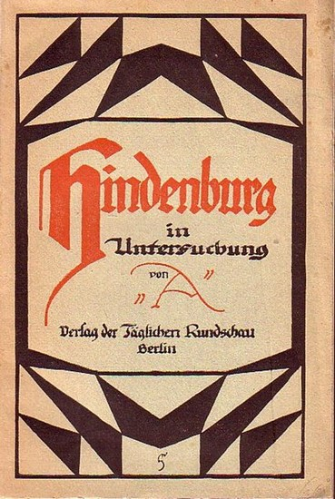 Hindenburg. - 'A' (d.i. Adolf Stein). Hindenburg in Untersuchung. 0