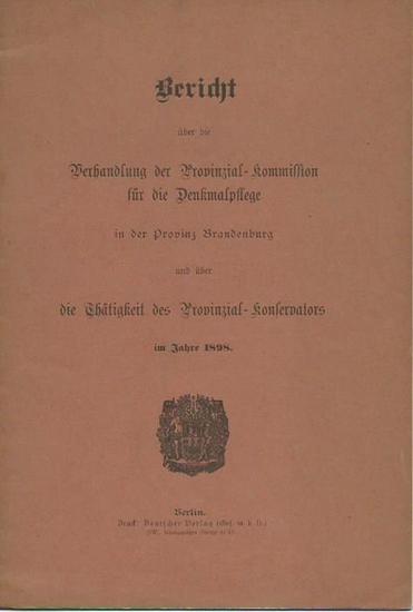 Bluth: Bericht über die Provinzial-Kommission für die Denkmalpflege in der Provinz Brandenburg und über die Thätigkeit des Provinzial-Konservators im Jahre 1898. 0