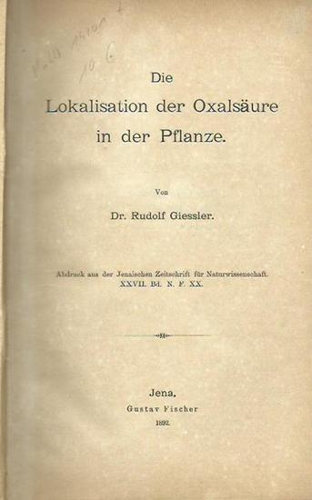 Giessler, Rudolf: Die Lokalisation der Oxalsäure in der Pflanze. Abdruck aus der Jenaischen Zeitschrift für Naturwissenschaft, XXVII, N.F. XX. 0