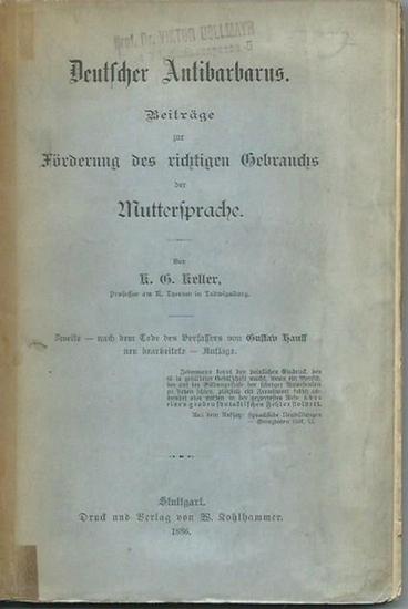 Keller, K. G.: Deutscher Antibarbarus. Beiträge zur Förderung des richtigen Gebrauchs der Muttersprache. Mit Vorworten. 0