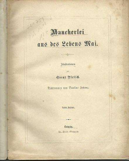 Schanz, Pauline / Oscar Pletsch (Ill.): Mancherlei aus des Lebens Mai. Illustrationen von Oscar Pletsch. 0