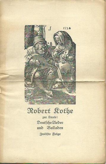 Kothe, Robert: Robert Kothe zur Laute: Deutsche Lieder und Balladen. Zwölfte Folge. 3 Hefte mit Vortrags-Ordnungen, mit Lautensätzen von Robert Kothe. 0