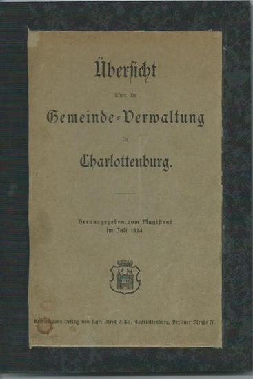 Berlin Charlottenburg. - Übersicht über die Gemeinde-Verwaltung in Charlottenburg. Herausgegeben vom Magistrat im Juli 1914. 0