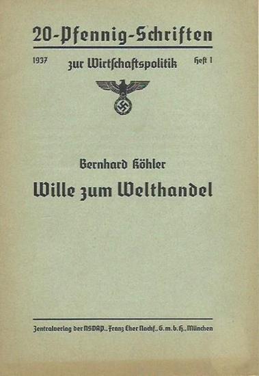 Köhler, Bernhard: Wille zum Welthandel. (= 20-Pfennig-Schriften zur Wirtschaftspolitik, Heft 1, 1937). 0