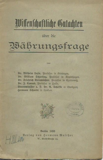 Lexis, Wilhelm, William Scharling, Friedrich Kleinwächter, J. Conrad, A. Schäffle und Hermann Schmidt: Wissenschaftliche Gutachten über die Währungsfrage. 0