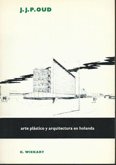 Oud, J. J. P. - K. Wiekart: J. J. P. Oud. Arte plástico y arquitectura en holanda. 0
