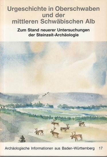 Hahn, Joachim / Claus-Joachim Kind (Bearb.): Urgeschichte in Oberschwaben und der mittleren Schwäbischen Alb. Zum Stand neuerer Untersuchungen der Steinzeit-Archäologie. 0