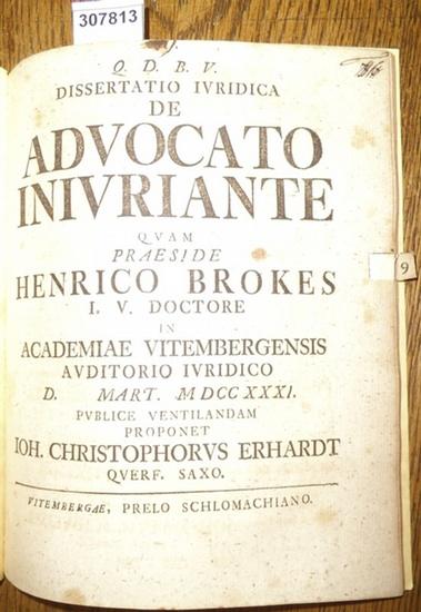 Erhardt, Johann Christoph (Ioh. Christophorus Erhardt): Dissertatio Iuridica de Advocato Iniuriante. quam Praeside Henrico Brokes. 0