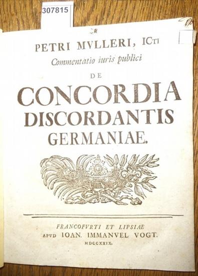 Petri Mulleri (Peter Müller): Commentatio iuris publici de Concordia Discordantis Germaniae. 0