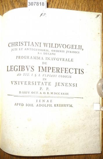Wildvogel, Christian (Wildvogelii, Christiani): Programma Inaugurale De Legibus Imperfectis ad Tit. I: § I. Ulpiani Codicis in Universitate Jenensi P.P. D.XXIV.Oct. A.O.R. MDCCXXII. 0