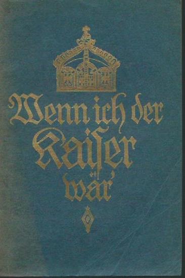 Frymann, Daniel d.i. Heinrich Claß (1868-1953): Wenn ich der Kaiser wär' - Politische Wahrheiten und Notwendigkeiten. 0
