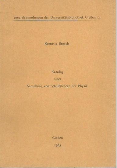 Brosch, Kornelia: Katalog einer Sammlung von Schulbüchern der Physik. (= Spezialsammlungen der Universitätsbibliothek Gießen. 2). 0