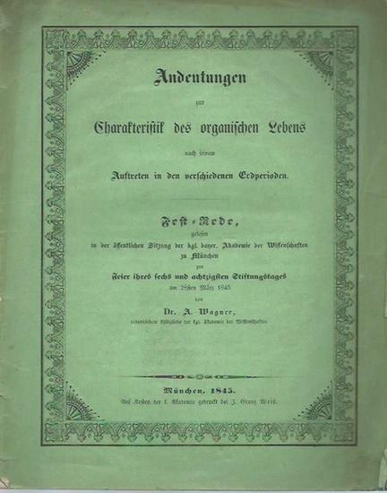 Wagner, A.: Andeutungen zur Charakteristik des organischen Lebens nach seinem Auftreten in den verschiedenen Erdperioden. Festrede am 28. März 1845, 86. Stiftungstag der bayer. Akademie der Wissenschaften zu München. 0