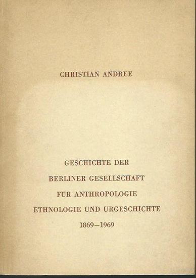 Andree, Christian: Geschichte der Berliner Gesellschaft für Anthropologie, Ethnologie und Urgeschichte 1869-1969. Sonderdruck. 0