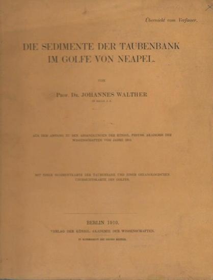 Walther, Johannes: Die Sedimente der Taubenbank im Golfe von Neapel. Aus dem Anhang zu den Abhandlungen der Königl. Preuss. Akademie der Wissenschaften vom Jahre 1910. 0