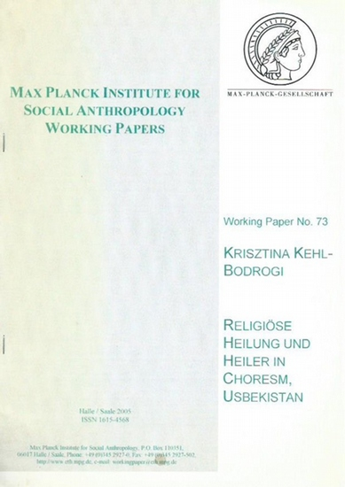 Usbekistan. - Kehl-Bodrogi, Krisztina: Max Planck Institute for Social Anthropology. Working Paper No. 73: Religiöse Heilung und Heiler in Choresm, Usbekistan. 0