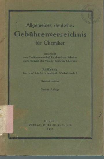 Sieber, F. W. (Schriftleitung): Allgemeines deutsches Gebührenverzeichnis für Chemiker. Aufgestellt unter Führung des Vereins deutscher Chemiker. 0