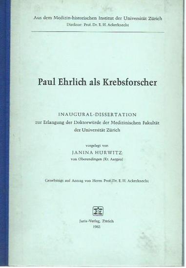 Ehrlich, Paul. - Janina Hurwitz: Paul Ehrlich als Krebsforscher. Dissertation an der Universität Zürich, 1962. 0