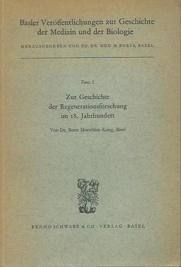 Moeschlin-Krieg, Beate: Zur Geschichte der Regenerationsforschung im 18. Jahrhundert. Mit Vorwort von Henry E. Sigerist. (= Basler Veröffentlichungen zur Geschichte der Medizin und der Biologie, Fasc. I). 0