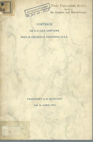 Cox, H. R. und M. Delbrück: Cox: Lebendes modifiziertes Virus als immunisierendes Agens / Delbrück: Wie vermehrt sich ein Bakteriophage? 2 Vorträge. Gehalten am 16. März 1954 in Frankfurt / M. - Hoechst. 0