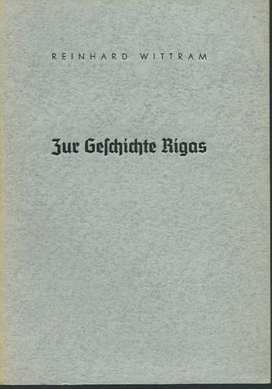 Riga. - Wittram, Reinhard: Zur Geschichte Rigas. Schicksale und Probleme im Rückblick auf 750 Jahre Stadtgeschichte 1201-1951. 0