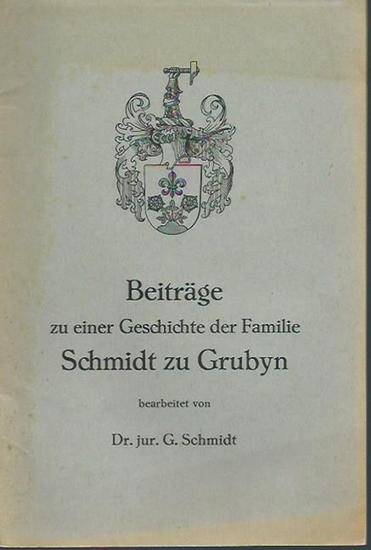 Schmidt, G.: Beiträge zu einer Geschichte der Familie Schmidt zu Grubyn. 0