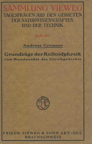 Gyemant, Andreas: Grundzüge der Kolloidphysik vom Standpunkte des Gleichgewichts. (= Sammlung Vieweg, Heft 80). 0