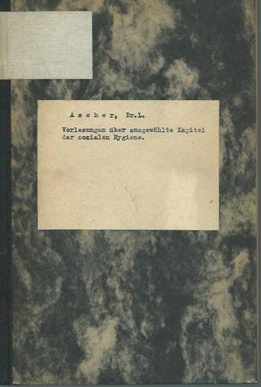 Ascher, L.: Vorlesungen über ausgewählte Kapitel der sozialen Hygiene. (= Veröffentlichungen aus dem Gebiet der Medizinalverwaltung, Band XII, Heft 8). 0
