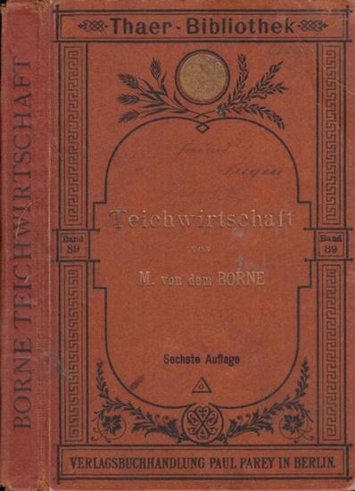 Borne, Max von dem: Teichwirtschaft. Neubearbeitet von Hans von Debschitz. (= Thaer-Bibliothek, Band 89). 0