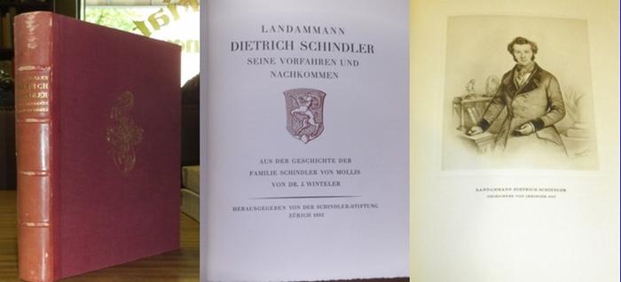 Schindler, Dietrich. - J. Winteler: Landammann Dietrich Schindler - Seine Vorfahren und Nachkommen. Aus der Geschichte der Familie Schindler von Mollis.