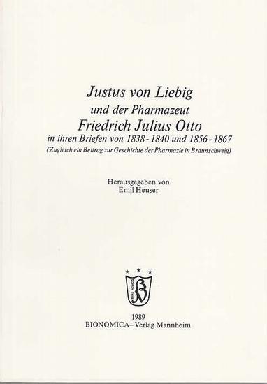 Heuser, Emil (Hrsg.): Justus von Liebig und der Pharmazeut Friedrich Julius Otto in ihren Briefen von 1838-1840 und 1856-1867. (Zugleich ein Beitrag zur Geschichte der Pharmazie in Braunschweig). 0