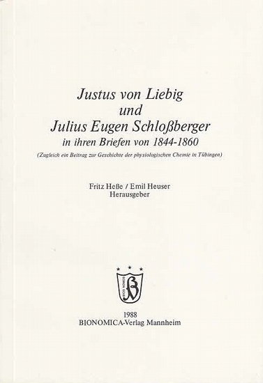 Heße, Fritz / Emil Heuser (Hrsg.): Justus von Liebig und Julius Eugen Schloßberger in ihren Briefen von 1844-1860. (Zugleich ein Beitrag zur Geschichte der physiologischen Chemie in Tübingen ). 0