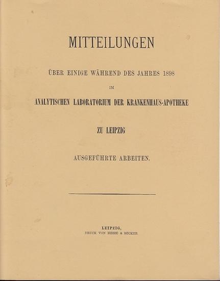 Stich, Conrad: Mitteilungen über einige während des Jahres 1898 im analytischen Laboratorium der Krankenhaus-Apotheke zu Leipzig ausgeführten Arbeiten. 0