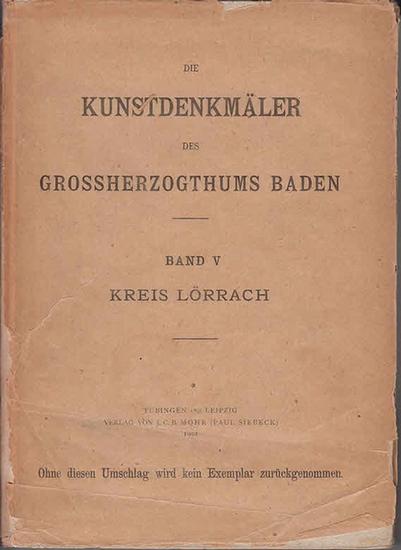 Lörrach. - Kraus, Franz Xaver (Bearb.): Die Kunstdenekmäler des Kreises Lörrach. Beschreibende Statistik. (=Die Kunstdenkmäler des Grossherzogthums Baden hrsg. Von Franz Xaver Kraus ; Fünfter Band). 0
