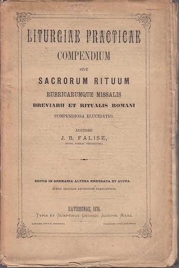 Falise, J.B.: Liturgiae practicae. Compendium sive sacrorum rituum rubricarumque missalis breviarii et ritualis romani compendiosa elucidatio. 0