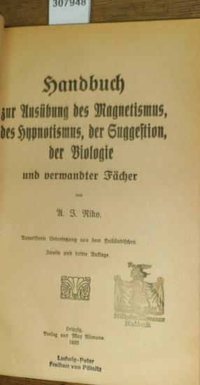Riko, A.J.: Handbuch zur Ausübung des Magnetismus, des Hypnotismus, der Suggestion, der Biologie und verwandter Fächer. 0