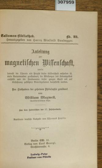 Maxwell, William: Anleitung zur magnetischen Wissenschaft, worin sowohl die Theorie als Praxis dieser Wissenschaft enthalten ist, viele Naturwunder geoffenbart, die Wirkungen des Lebensgeistes enthüllt un die Fundamente dieser ganzen Kunst mit auf Erfa... 0