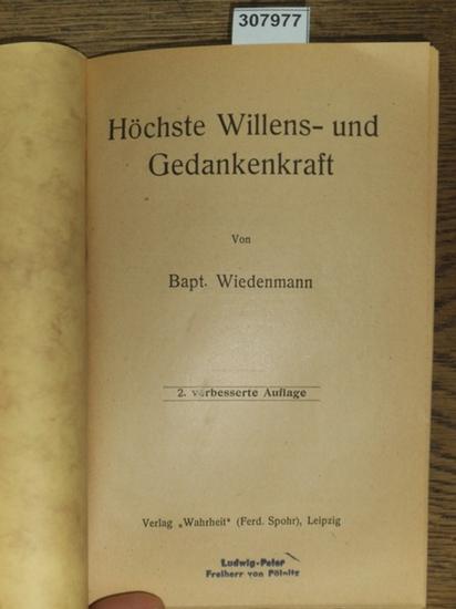 Wiedenmann, Bapt.: Höchste Willens- und Gedankenkraft. 0