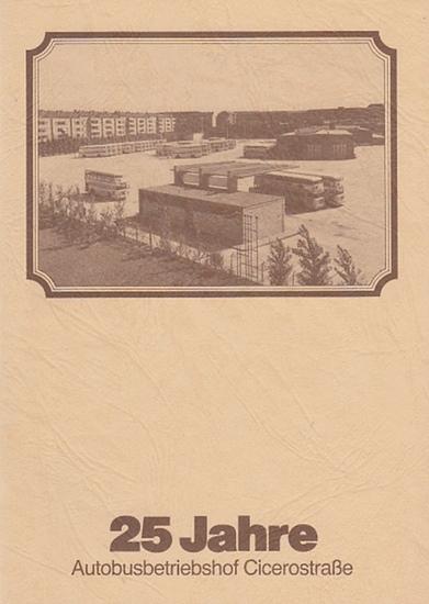 Berliner Verkehrs-Betriebe (BVG) (Hrsg.): 25 Jahre Autobusbetriebshof Cicerostraße. 1.Juni 1958-1983. 0
