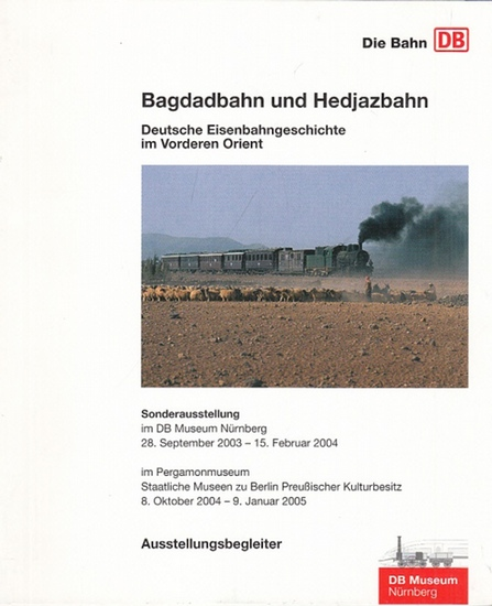 Heigl, Peter (Red.): Bagdadbahn nd Hedjazbahn. Deutsche Eisenbahngeschichte im Vorderen Orient. 0