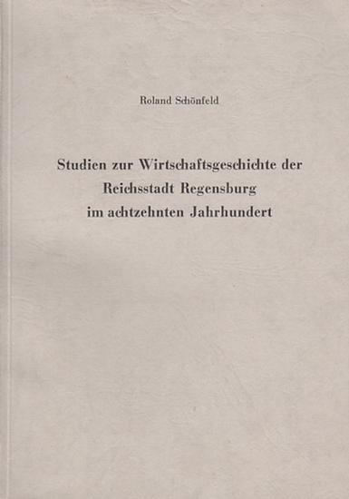 Schönfeld, Roland: Studien zur Wirtschaftsgeschichte der Reichsstadt Regensburg im achtzehnten Jahrhundert. 0