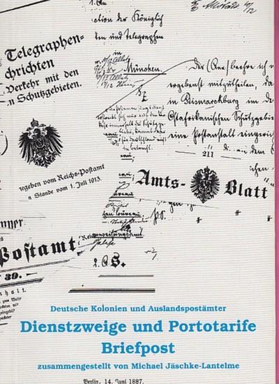 Jäschke-Lantelme, Michael (Bearb.): Dienstzweige und Portotarife Briefpost. Deutsche Kolonien und Auslandspostämter. 0
