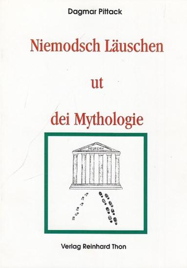 Pittack, Dagmar: Niemodsch Läuschen ut die Mythologie. 0