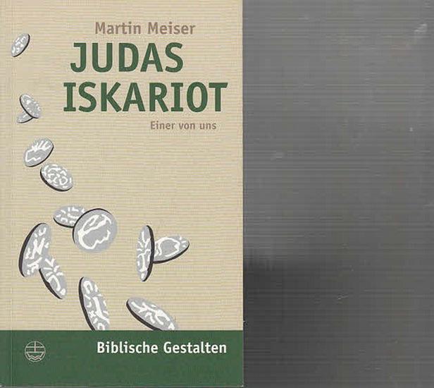 Meiser, Martin: Judas Iskariot. Einer von uns. (Biblische Gestalten, hrsg. Von Christfried Böttrich und Rüdiger Lux, Band 10). 0